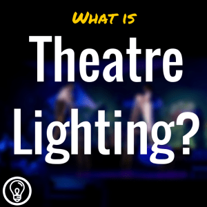 What is Theatre Lighting?