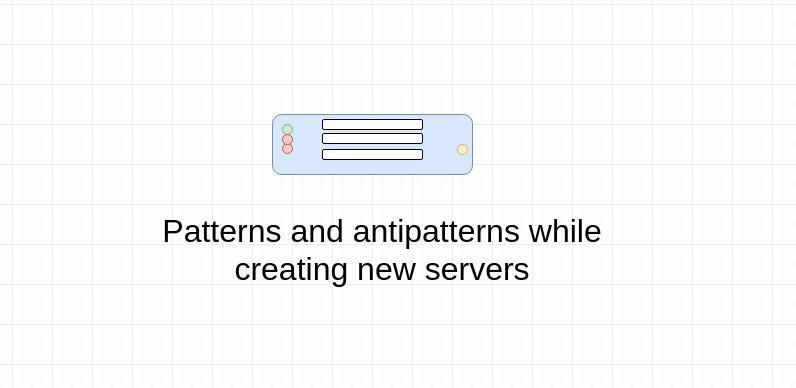 Pattern and anti patterns while creating new servers.