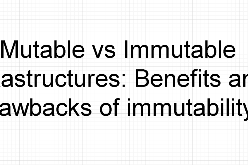 Mutable vs Immutable datastructures: Pros and Cons