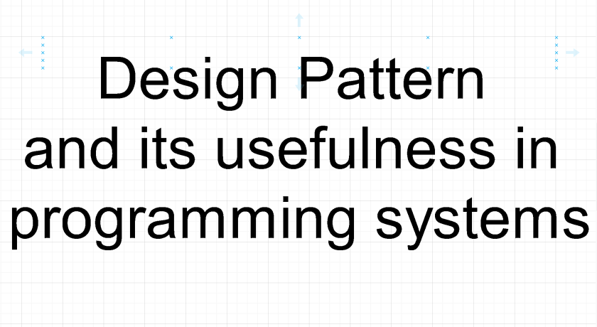 Design Pattern and its usefulness in pDesign Pattern and its usefulness in programming systems.rogramming systems.