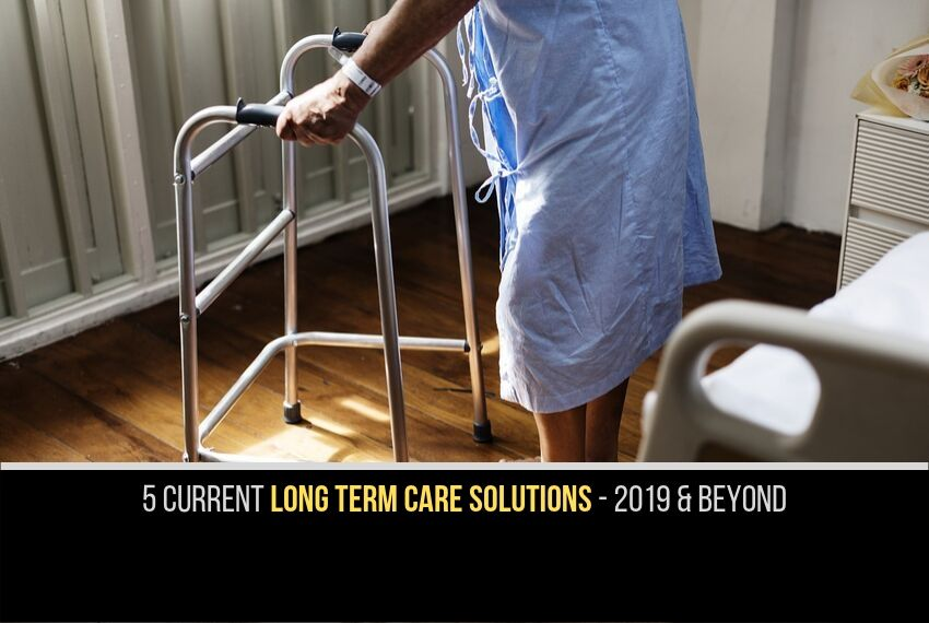 5 long term care solutions for 2019 and beyond