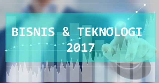 Peran Teknologi Dalam Perkembangan Bisnis Trend 2017