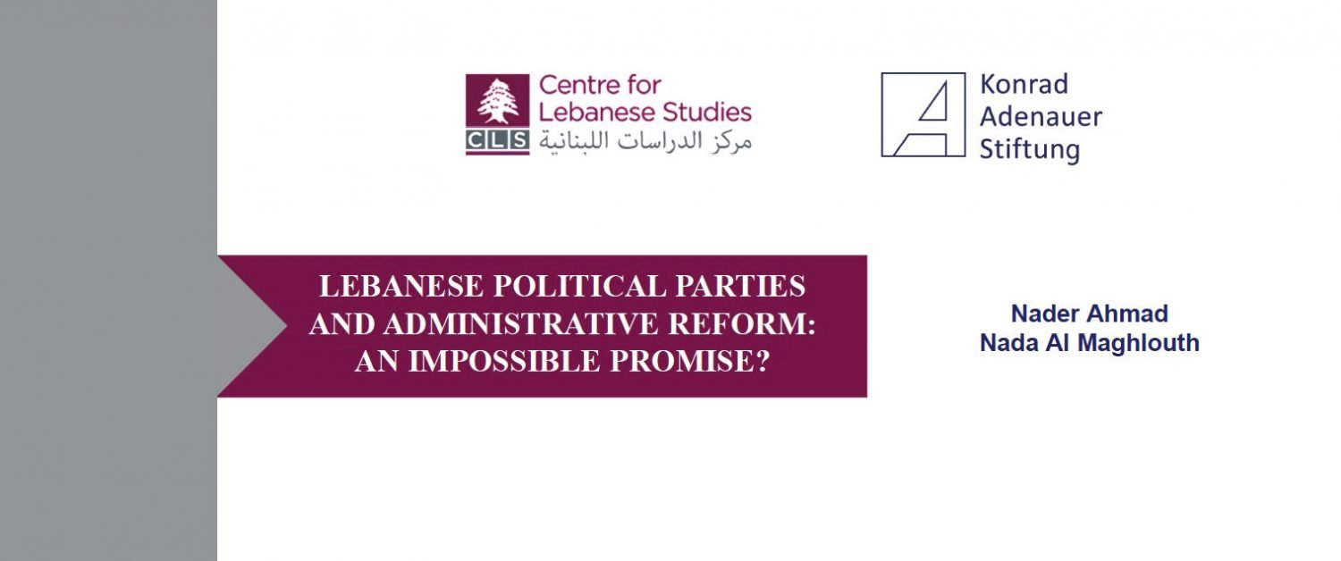 LEBANESE POLITICAL PARTIES AND ADMINISTRATIVE REFORM: AN IMPOSSIBLE PROMISE?