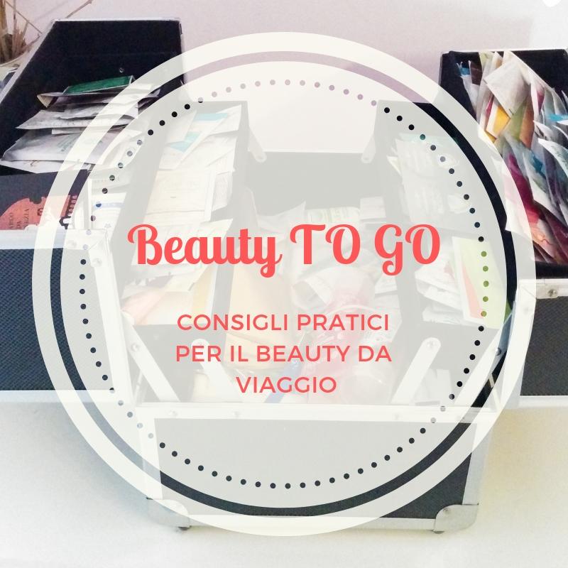 Beauty to go, consigli pratici per il beauty da viaggio