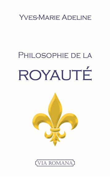 Couverture du livre Philosophie de la royauté de Yves-Marie Adeline