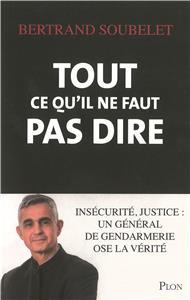 Tout ce qu´il ne faut pas dire - Insécurité, justice : un général de gendarmerie ose la vérité