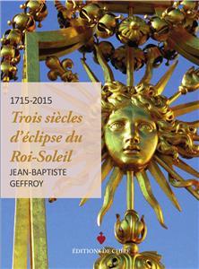 Louis XIV : trois siècles d'éclipse du Roi Soleil