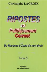 Lacroix-ripostes-au-politiquement-correct-t03-de-racisme-a-zone-de-non-droit.net
