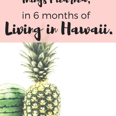 19 things I learned in 6 months of living in Hawaii.