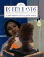 In Her Hands the story of sculptor Augusta Savage by Alan Schroeder illustrated by JaeMe Bereal a black woman shapes a head from a piece of clay