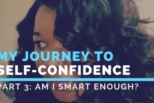 My Journey to Self-Confidence Pt 3: Am I Smart Enough?