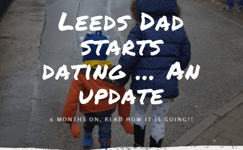 Leeds Dad Starts Dating … An Update