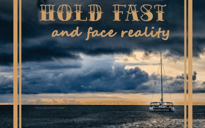Hold Fast and Face Reality