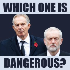 Tony Blair Jeremy Corbyn Which one is Dangerous