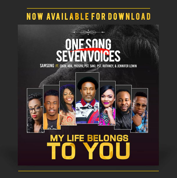 Samsong – My Life Belongs to You (Ft. Eben, Ada Ehi-Moses, Prospa Ochimana, Pastor Saki and Pastor Ruthney)