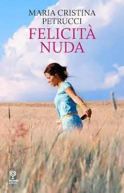 petrucci_alta1 Recensione di Felicità Nuda di Maria Cristina Petrucci Sponsorizzati