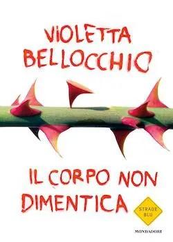 Recensione di Il corpo non dimentica di Violetta Bellocchio