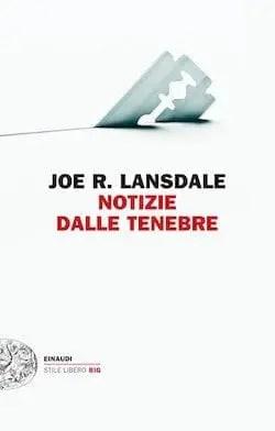 Recensione di Notizie dalle tenebre di Joe R. Lansdale