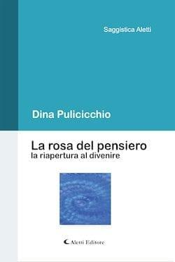 Recensione di La rosa del pensiero la riapertura al divenire di Dina Pulicicchio