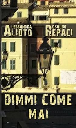 Recensione di Dimmi come mai di Alessandra Alioto e Rosalba Repaci