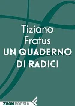 Recensione di Un quaderno di radici di Tiziano Fratus