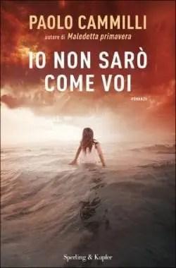 Cammilli-Io-nn-saro-come-voi_300X__exact Io non sarò come voi di Paolo Cammilli Anteprime
