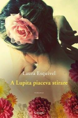 A Lupita piaceva stirare di Laura Esquivel
