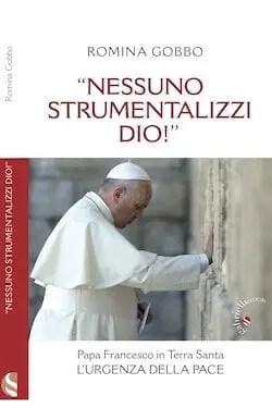 """""""Nessuno strumentalizzi Dio!"""" – Papa Francesco in Terra Santa: l'urgenza della pace di Romina Gobbo"""