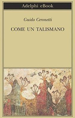Recensione di Come un talismano di Guido Ceronetti