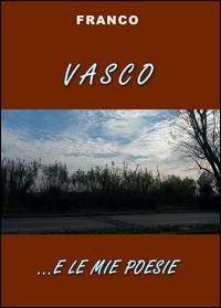 Recensione di Vasco…e le mie poesie di Franco