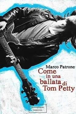 Recensione di Come in una ballata di Tom Petty di Marco Patrone