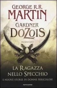 25744437 Recensione di La ragazza nello specchio e nuove storie di donne pericolose di George R.R. Martin Libri Mondadori