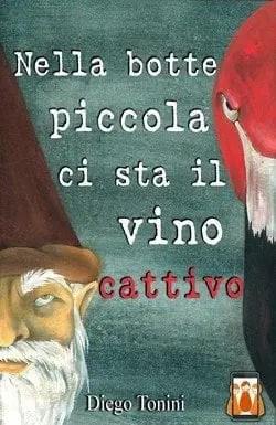 cover-nella-botte-piccola Nella Botte Piccola Ci Sta il Vino Cattivo di Diego Tonini Anteprime
