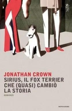 Sirius, il fox terrier che (quasi) cambiò la storia di Jonathan Crown