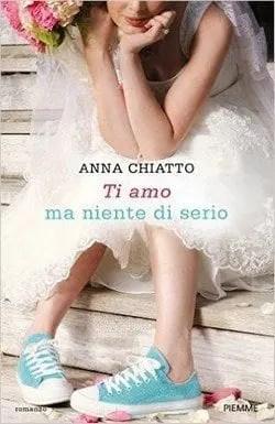 Cover-Ti-amo-ma-niente-di-serio-Anna-Chiatto Ti amo ma niente di serio di Anna Chiatto Anteprime