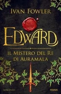 Edward – Il mistero del Re di Auramala di Ivan Fowler