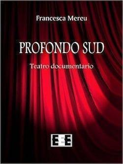 Recensione di Profondo Sud (Teatro documentario) di Francesca Mereu