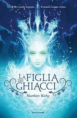 La-figlia-dei-ghiacci Recensione di La figlia dei ghiacci di Matthew Kirby Libri Mondadori