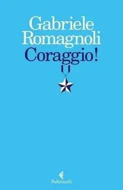Coraggio-cover Coraggio! di Gabriele Romagnoli Anteprime