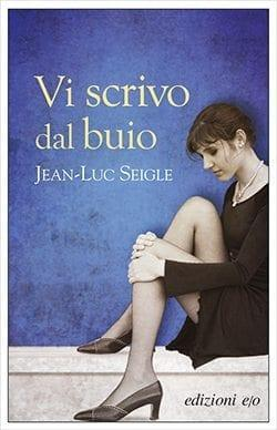 Recensione di Vi scrivo dal buio di Jean-Luc Seigle
