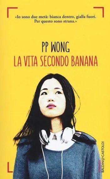 la_vita_secondo_banana Recensione di La vita secondo banana di PP Wong Recensioni libri Spazio giovane