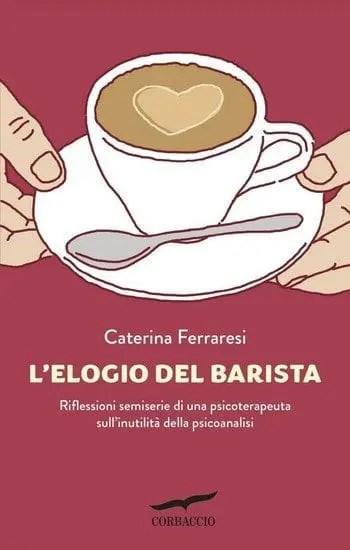 Lelogio-del-barista-cover L'elogio del barista di Caterina Ferraresi Anteprime