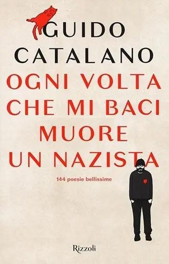 Ogni-volta-che-mi-baci-muore-un-nazista Recensione di Ogni volta che mi baci muore un nazista di Guido Catalano Gruppo Rcs e Fabbri Editore