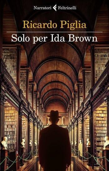 Recensione di Solo per Ida Brown di Ricardo Piglia