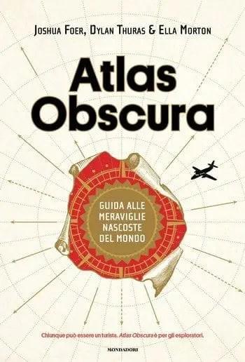 Atlas Obscura di Joshua Foer, Dylan Thuras ed Ella Morton