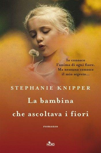 La bambina che ascoltava i fiori di Stephanie Knipper