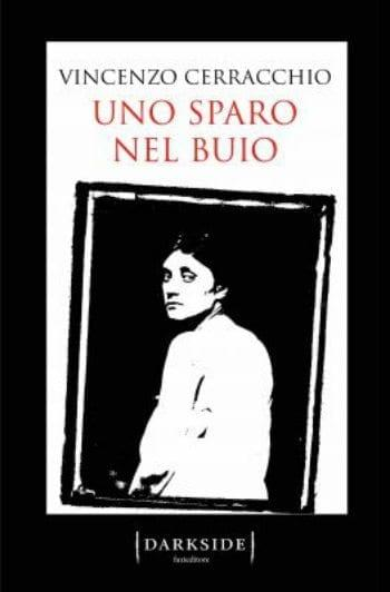 Uno sparo nel buio di Vincenzo Cerracchio