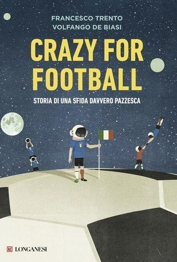 Crazy for football di Francesco Trento e Volfango De Biasi