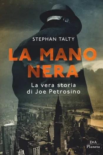 La-mano-nera-cover La mano nera. La vera storia di Joe Petrosino di Stephan Talty Anteprime