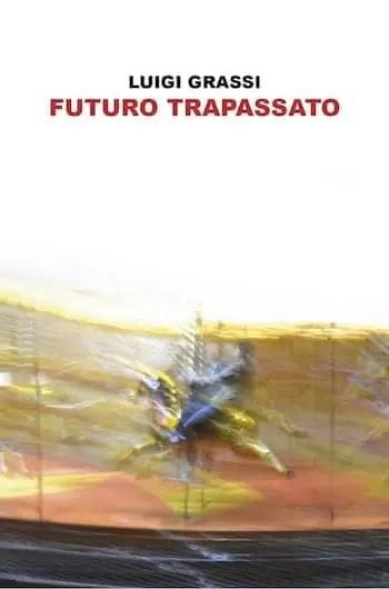 Recensione di Futuro trapassato di Luigi Grassi